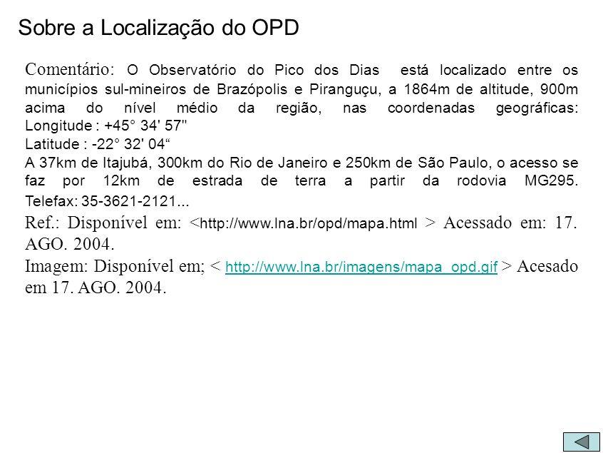 Sobre a Localização do OPD Comentário: O Observatório do Pico dos Dias está localizado entre os municípios sul-mineiros de Brazópolis e Piranguçu, a 1