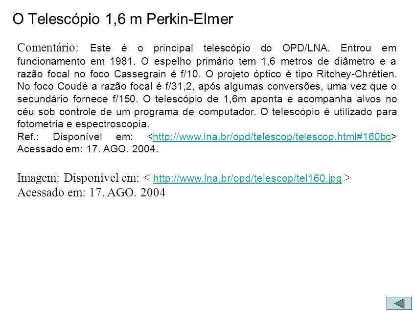 O Telescópio 1,6 m Perkin-Elmer Comentário: Este é o principal telescópio do OPD/LNA. Entrou em funcionamento em 1981. O espelho primário tem 1,6 metr