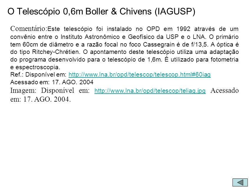 O Telescópio 0,6m Boller & Chivens (IAGUSP) Comentário: Este telescópio foi instalado no OPD em 1992 através de um convênio entre o Instituto Astronôm