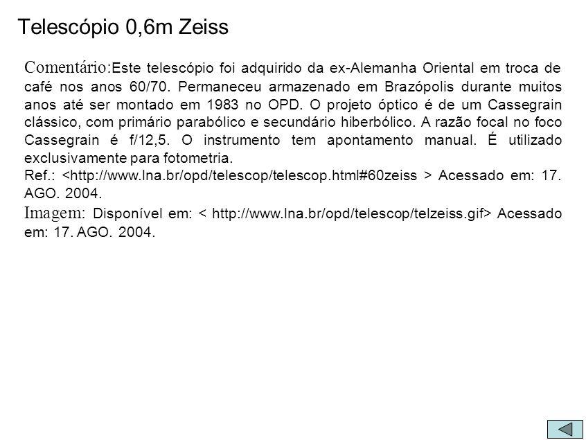 Telescópio 0,6m Zeiss Comentário: Este telescópio foi adquirido da ex-Alemanha Oriental em troca de café nos anos 60/70. Permaneceu armazenado em Braz