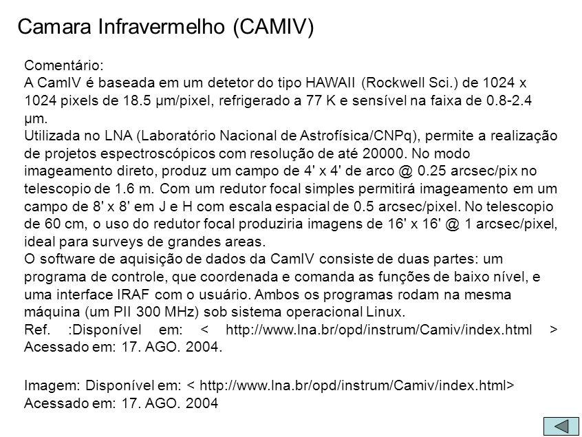 Camara Infravermelho (CAMIV) Comentário: A CamIV é baseada em um detetor do tipo HAWAII (Rockwell Sci.) de 1024 x 1024 pixels de 18.5 µm/pixel, refrig