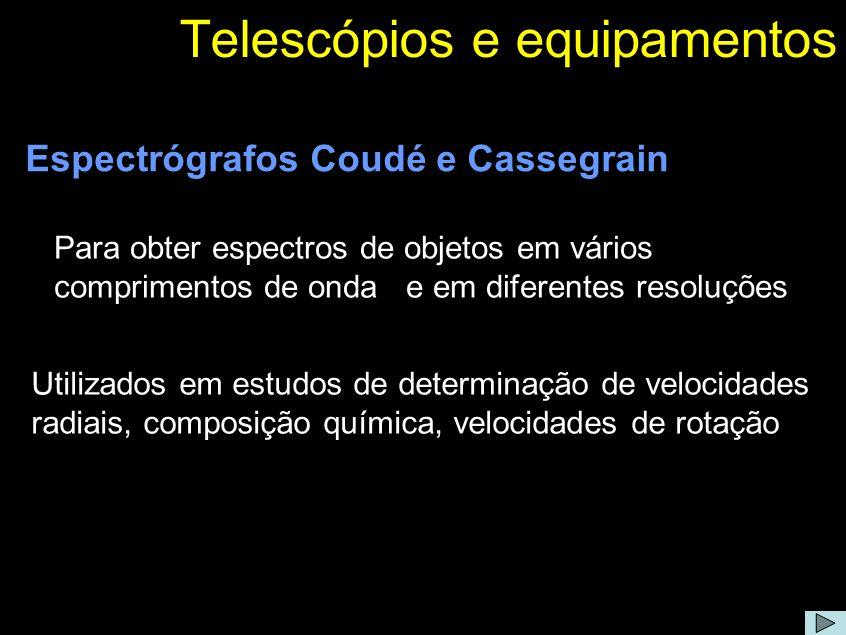 Telescópios e equipamentos Para obter espectros de objetos em vários comprimentos de onda e em diferentes resoluções Espectrógrafos Coudé e Cassegrain