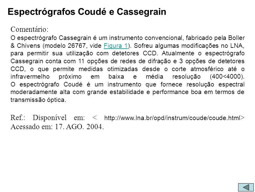 Espectrógrafos Coudé e Cassegrain Comentário: O espectrógrafo Cassegrain é um instrumento convencional, fabricado pela Boller & Chivens (modelo 26767,