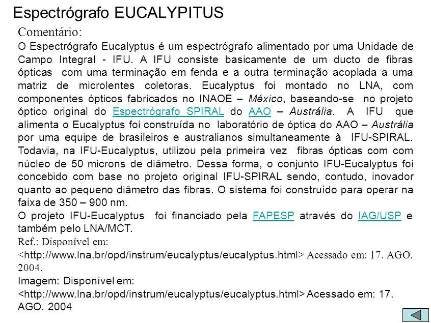 Espectrógrafo EUCALYPITUS Comentário: O Espectrógrafo Eucalyptus é um espectrógrafo alimentado por uma Unidade de Campo Integral - IFU. A IFU consiste
