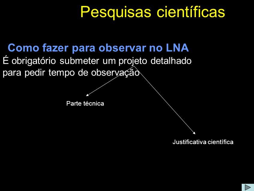 Pesquisas científicas É obrigatório submeter um projeto detalhado para pedir tempo de observação Como fazer para observar no LNA Parte técnica Justifi