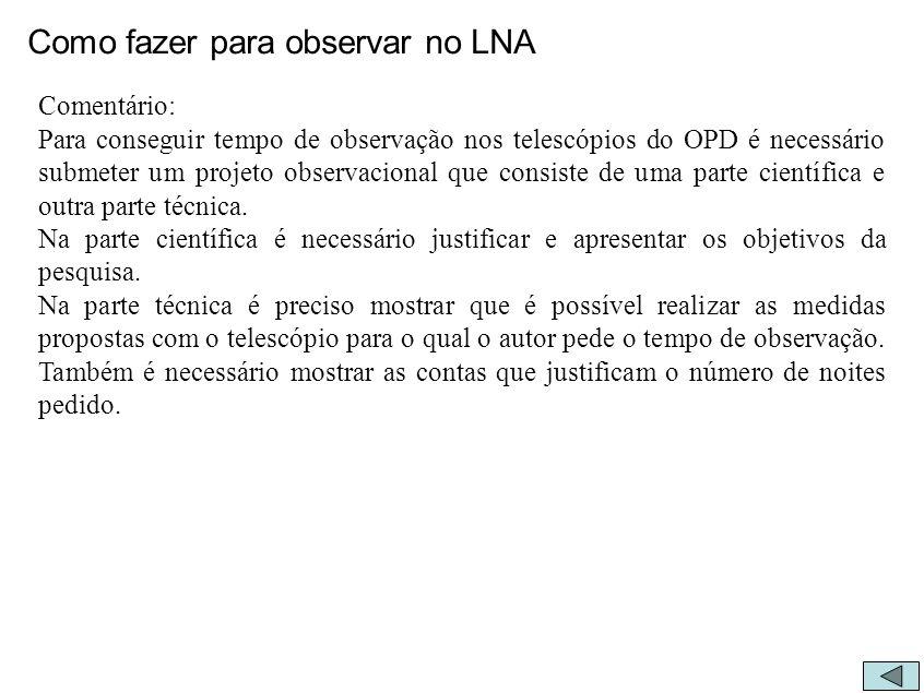 Como fazer para observar no LNA Comentário: Para conseguir tempo de observação nos telescópios do OPD é necessário submeter um projeto observacional q