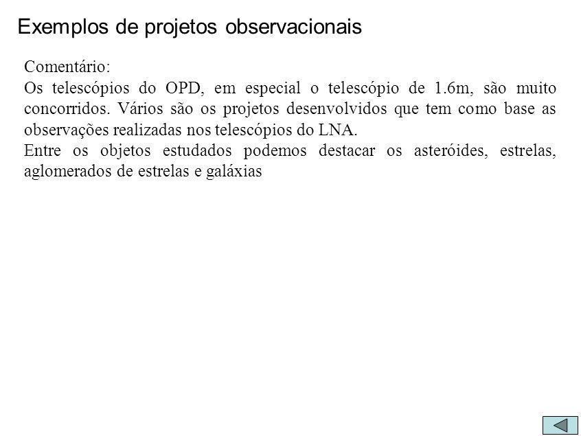 Exemplos de projetos observacionais Comentário: Os telescópios do OPD, em especial o telescópio de 1.6m, são muito concorridos. Vários são os projetos