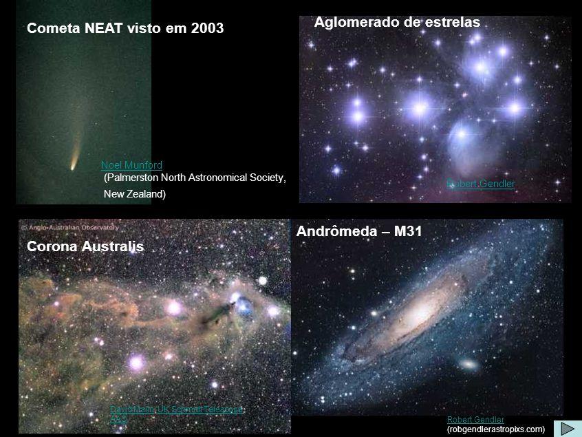 Algumas imagens Cometa NEAT visto em 2003 Noel Munford (Palmerston North Astronomical Society, New Zealand) Aglomerado de estrelas Robert Gendler Davi
