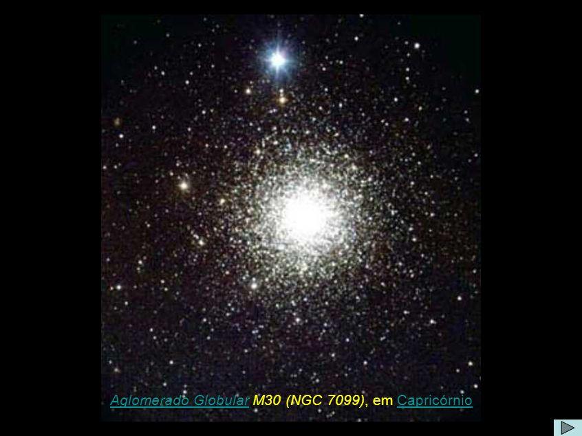 Aglomerado GlobularAglomerado Globular M30 (NGC 7099), em CapricórnioCapricórnio Comentário: É um grupo esférico de até um milhão de estrelas mantidas juntas pela ação da gravidade.