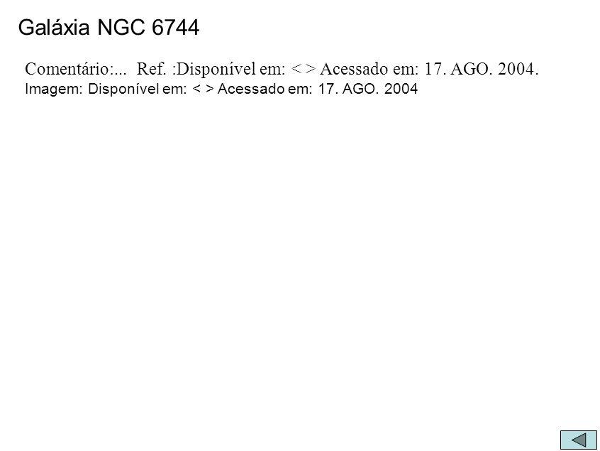 Galáxia NGC 6744 Comentário:... Ref. :Disponível em: Acessado em: 17. AGO. 2004. Imagem: Disponível em: Acessado em: 17. AGO. 2004