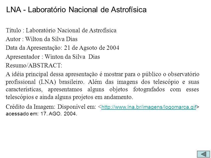 LNA - Laboratório Nacional de Astrofísica Título : Laboratório Nacional de Astrofísica Autor : Wilton da Silva Dias Data da Apresentação: 21 de Agsoto