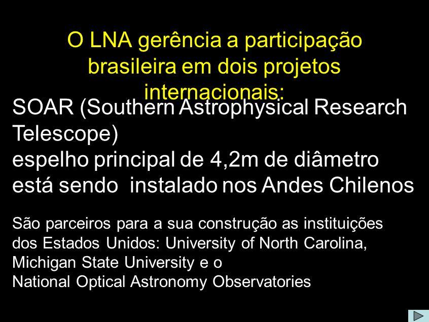 Comentário: O LNA é a secretaria nacional para a construção e operação do SOAR (Southern Astrophysical Research Telescope), telescópio com espelho principal de 4,2m de diâmetro e de tecnologia avançada, que está sendo instalado nos Andes Chilenos.