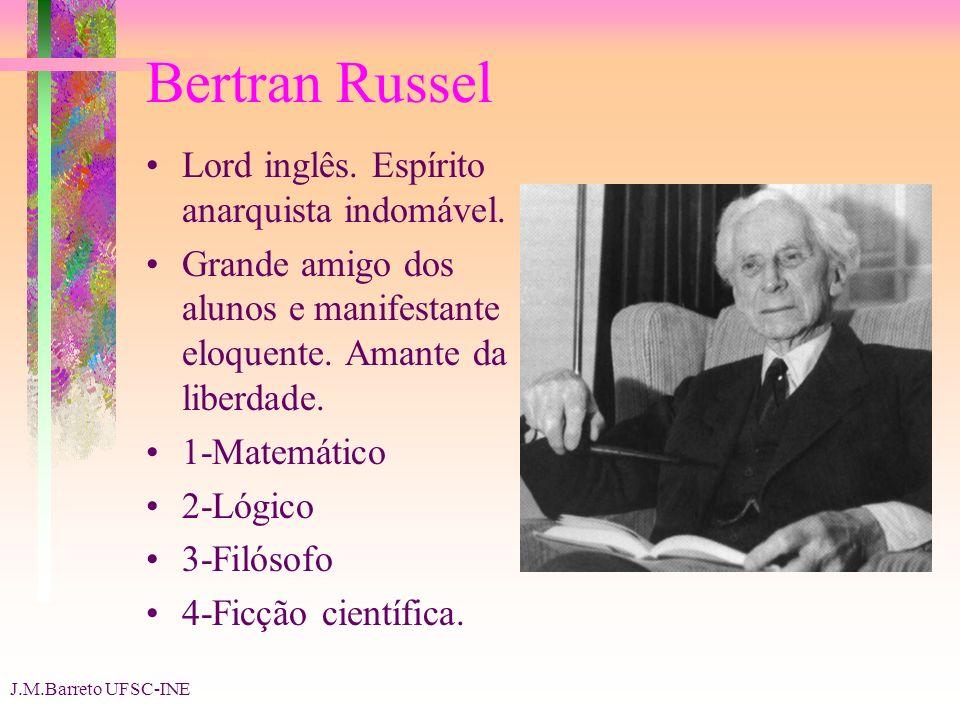 J.M.Barreto UFSC-INE Bertran Russel Lord inglês.Espírito anarquista indomável.