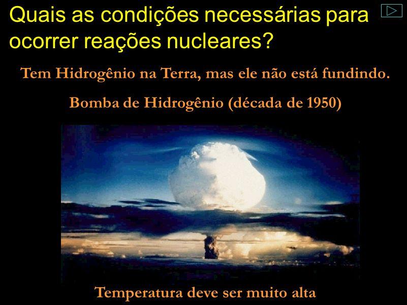 Os elementos que sofrem as reações nucleares Comentário: Descobrimos, assim, quais elementos estão sofrendo resações nucleares.