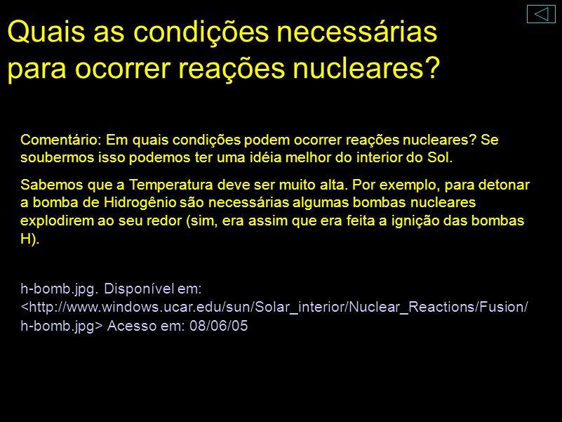 Quais as condições necessárias para ocorrer reações nucleares? Tem Hidrogênio na Terra, mas ele não está fundindo. Bomba de Hidrogênio (década de 1950