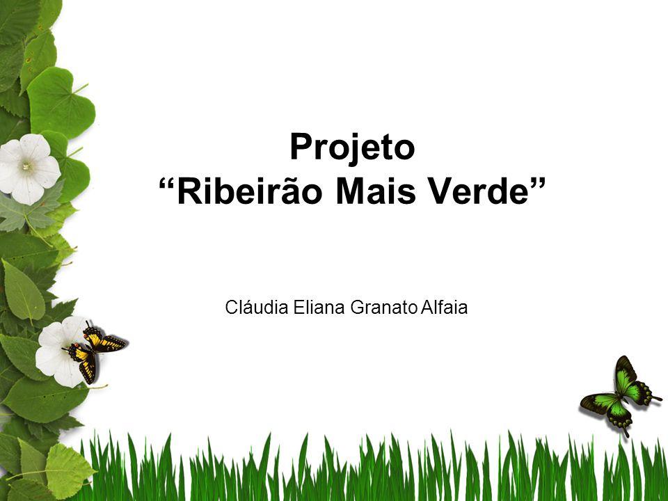 Projeto Ribeirão Mais Verde Cláudia Eliana Granato Alfaia