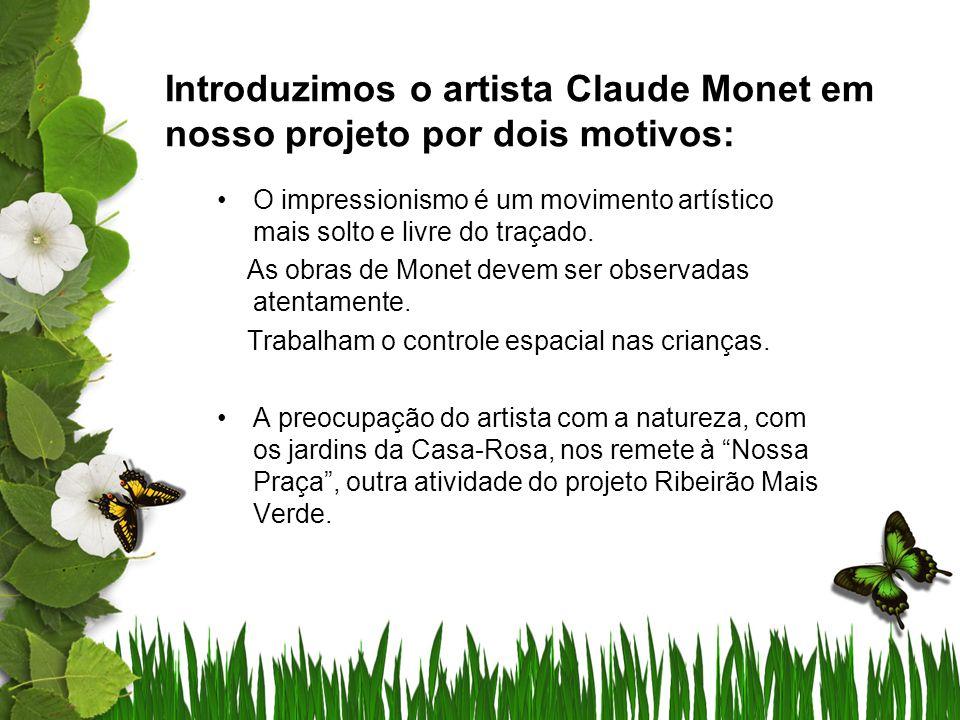 Introduzimos o artista Claude Monet em nosso projeto por dois motivos: O impressionismo é um movimento artístico mais solto e livre do traçado. As obr