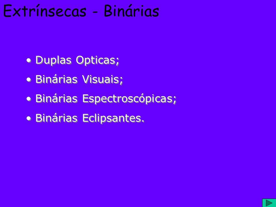 Extrínsecas - Binárias Duplas Opticas; Binárias Visuais; Binárias Espectroscópicas; Binárias Eclipsantes. Duplas Opticas; Binárias Visuais; Binárias E