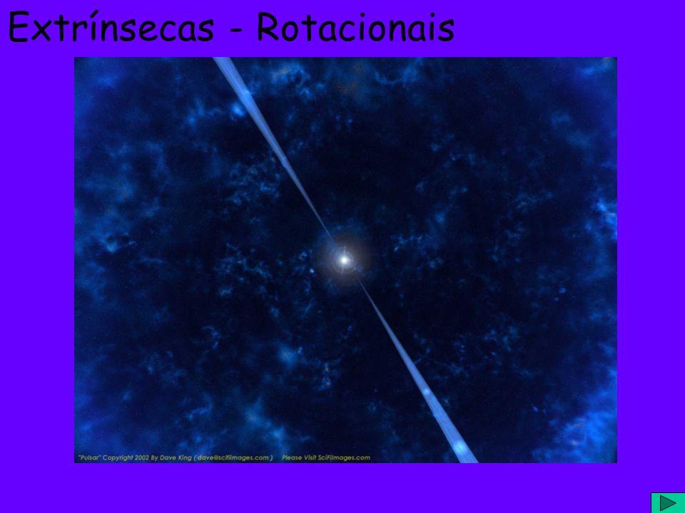 Extrínsecas - Rotacionais Pulsares