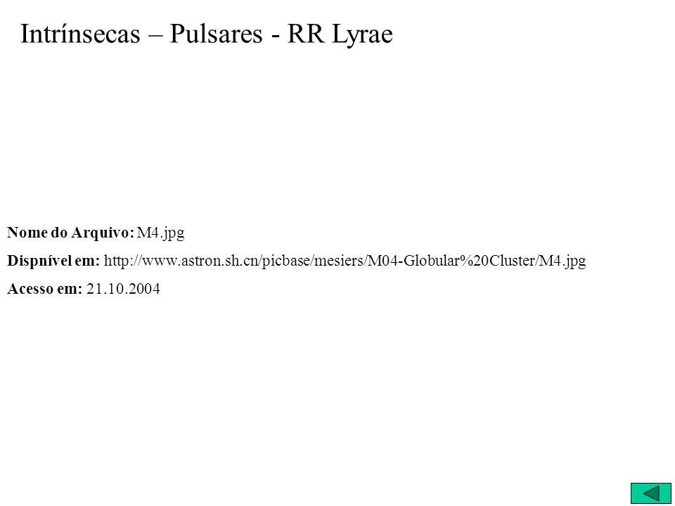 Intrínsecas – Pulsares - RR Lyrae Nome do Arquivo: M4.jpg Dispnível em: http://www.astron.sh.cn/picbase/mesiers/M04-Globular%20Cluster/M4.jpg Acesso e