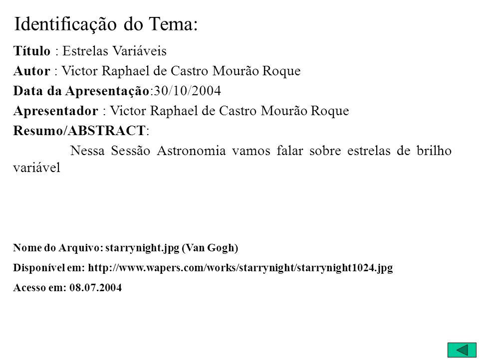 Identificação do Tema: Título : Estrelas Variáveis Autor : Victor Raphael de Castro Mourão Roque Data da Apresentação:30/10/2004 Apresentador : Victor
