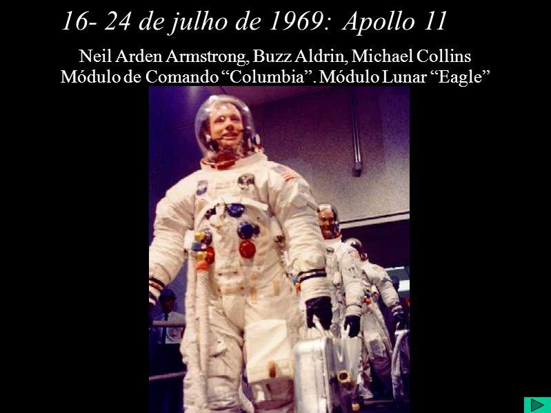 Apollo 1116- 24 de julho de 1969: Neil Arden Armstrong, Buzz Aldrin, Michael Collins Módulo de Comando Columbia.