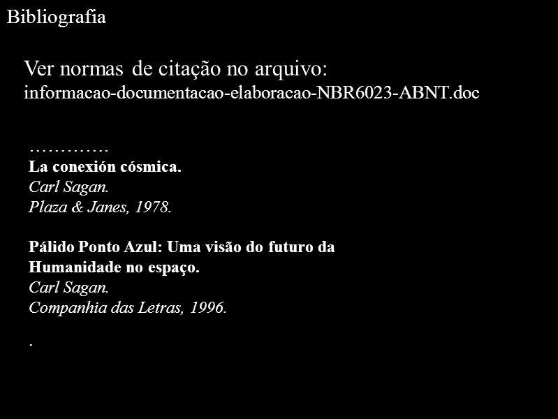 Bibliografia Ver normas de citação no arquivo: informacao-documentacao-elaboracao-NBR6023-ABNT.doc ………….