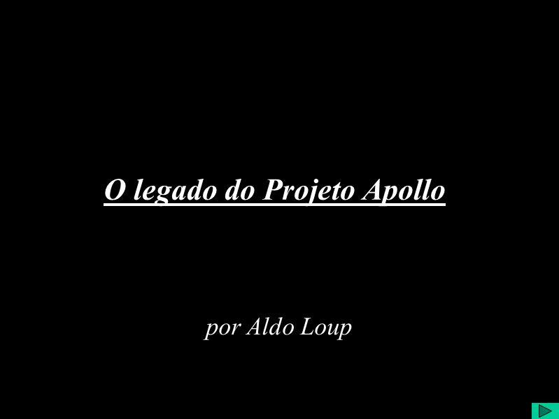 O Legado do Projeto Apollo Título : O Legado do Projeto Apollo Autor : Aldo Loup Data da Apresentação: 08/Fevereiro/2003 Apresentador :Aldo Loup Resumo/ABSTRACT: Crédito da Imagem: Ver normas de citação no arquivo: informacao-documentacao-elaboracao-NBR6023-ABNT.doc
