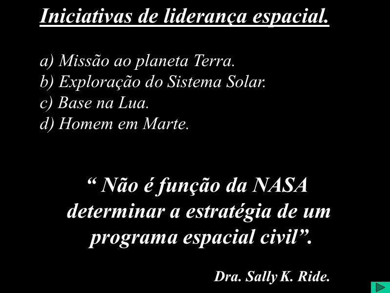 Não é função da NASA determinar a estratégia de um programa espacial civil.