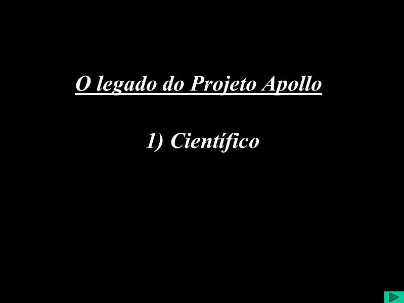 1) Científico O legado do Projeto Apollo