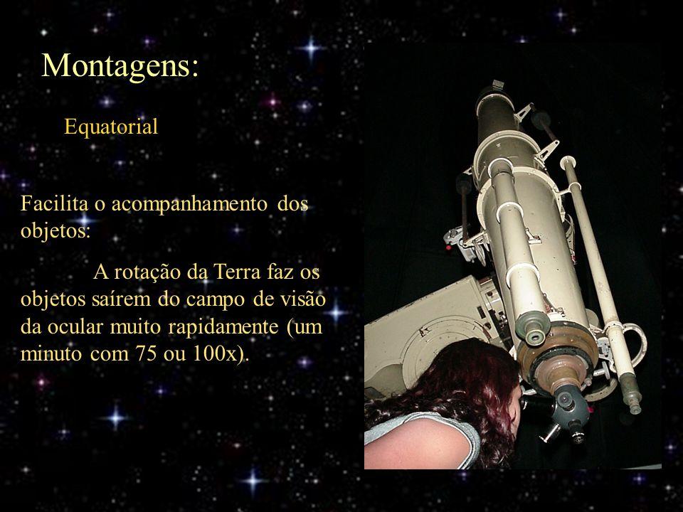 Montagens: Equatorial Facilita o acompanhamento dos objetos: A rotação da Terra faz os objetos saírem do campo de visão da ocular muito rapidamente (u