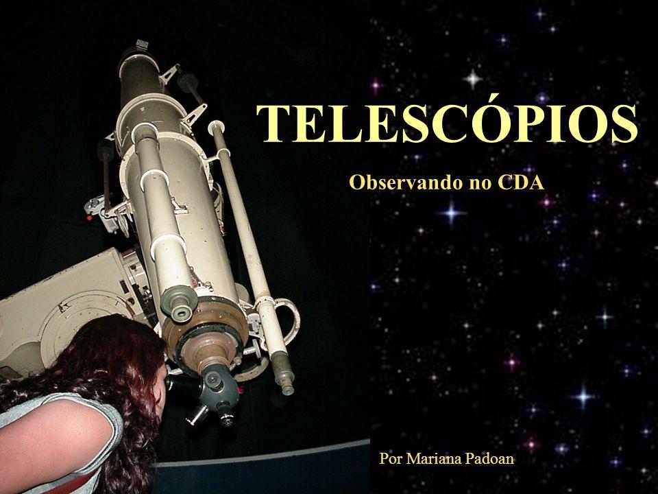 TELESCÓPIOS Observando no CDA Por Mariana Padoan