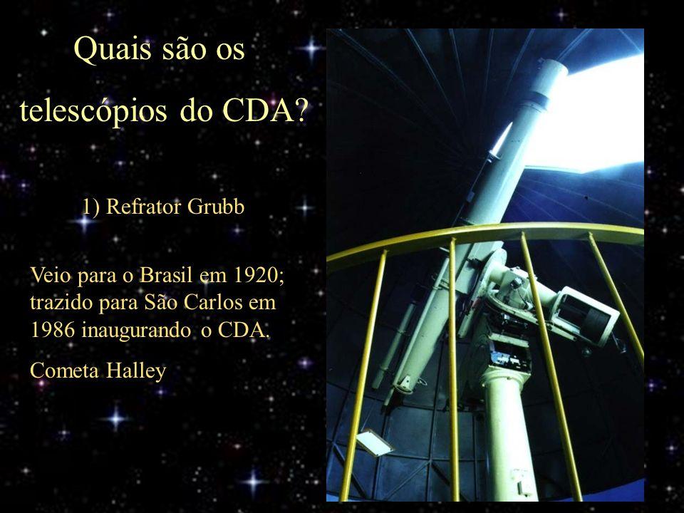 Quais são os telescópios do CDA? 1) Refrator Grubb Veio para o Brasil em 1920; trazido para São Carlos em 1986 inaugurando o CDA. Cometa Halley