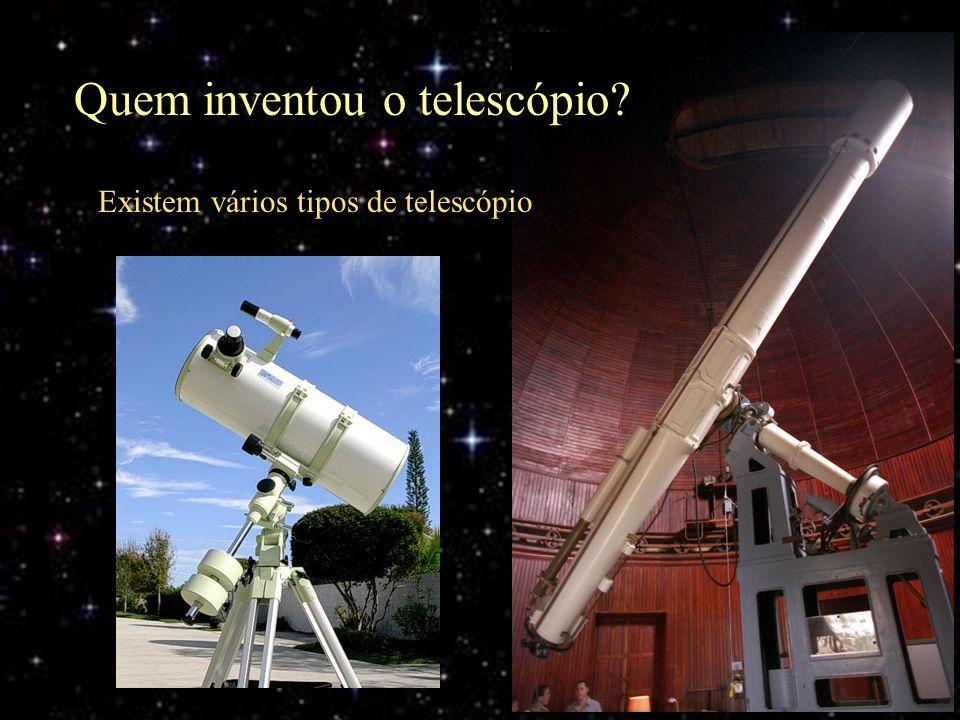 Existem vários tipos de telescópio Quem inventou o telescópio?