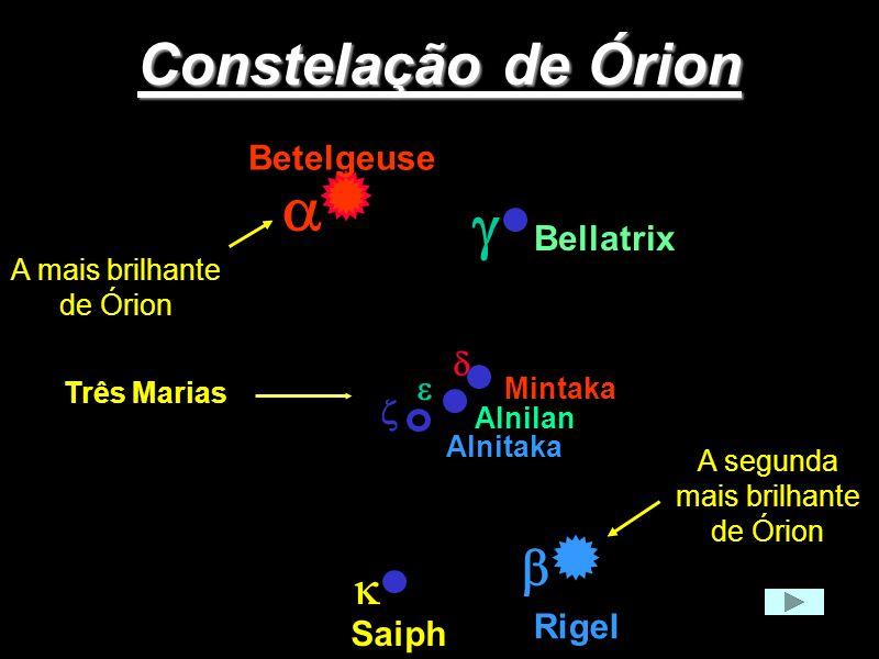 Constelação de Órion Betelgeuse Rigel Mintaka Alnilan Bellatrix Saiph Alnitaka Três Marias A segunda mais brilhante de Órion A mais brilhante de Órion