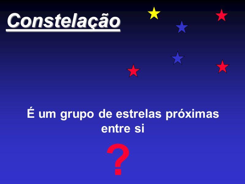 Constelação É um grupo de estrelas próximas entre si ?