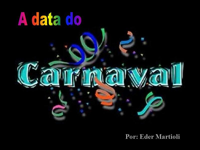Por: Eder Martioli Tema: A Data do Carnaval