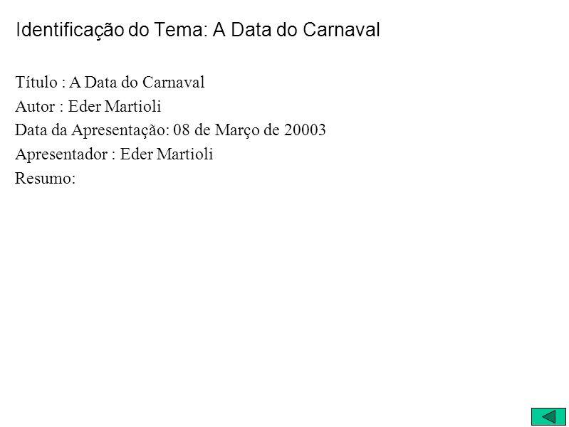 Identificação do Tema: A Data do Carnaval Título : A Data do Carnaval Autor : Eder Martioli Data da Apresentação: 08 de Março de 20003 Apresentador : Eder Martioli Resumo: