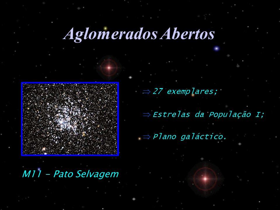Aglomerados Abertos Plano galáctico. Estrelas da População I; 27 exemplares; M11 - Pato Selvagem