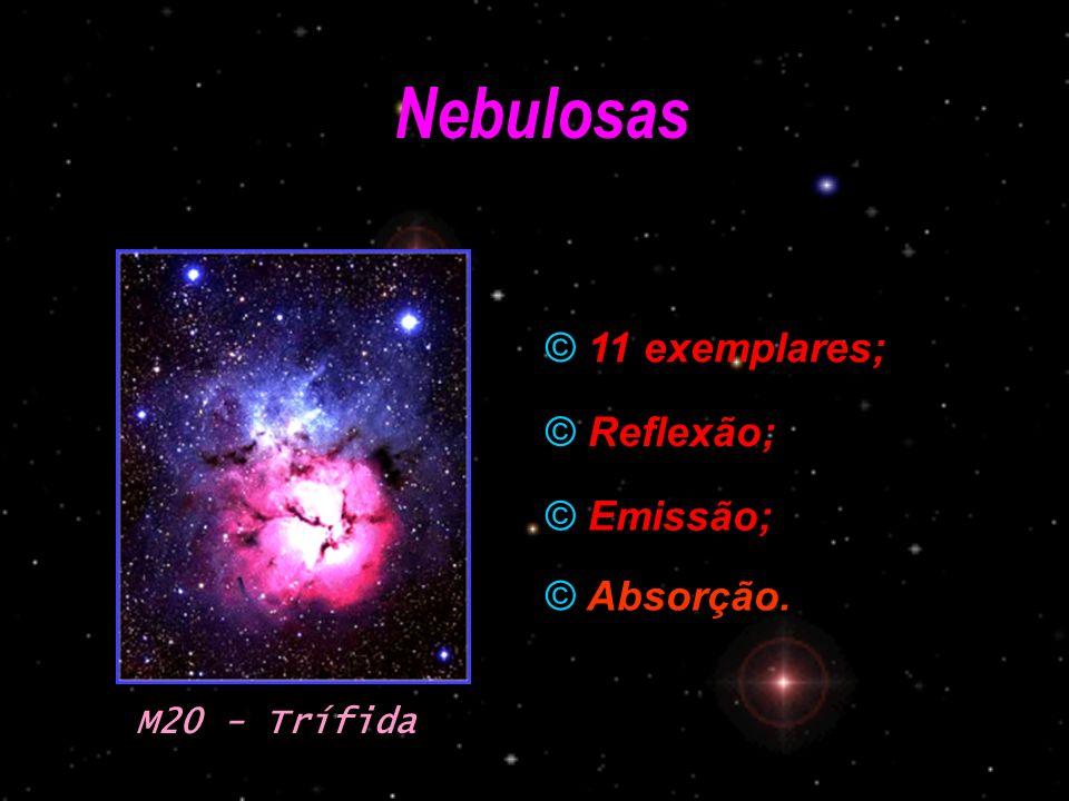 Nebulosas © Reflexão; © Emissão; M20 - Trífida © 11 exemplares; © Absorção.