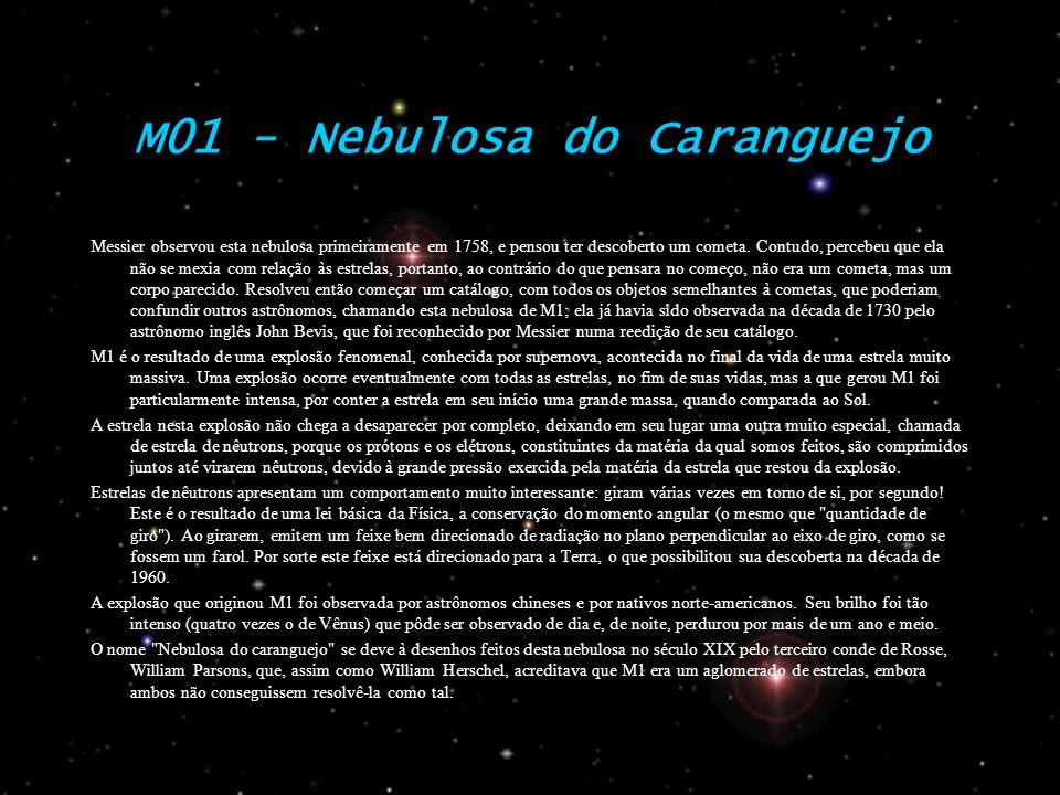 M01 - Nebulosa do Caranguejo Messier observou esta nebulosa primeiramente em 1758, e pensou ter descoberto um cometa. Contudo, percebeu que ela não se