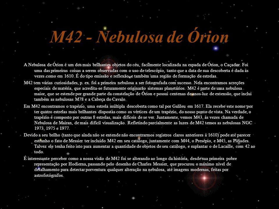 M42 - Nebulosa de Órion A Nebulosa de Órion é um dos mais brilhantes objetos do céu, facilmente localizada na espada de Órion, o Caçador. Foi uma das