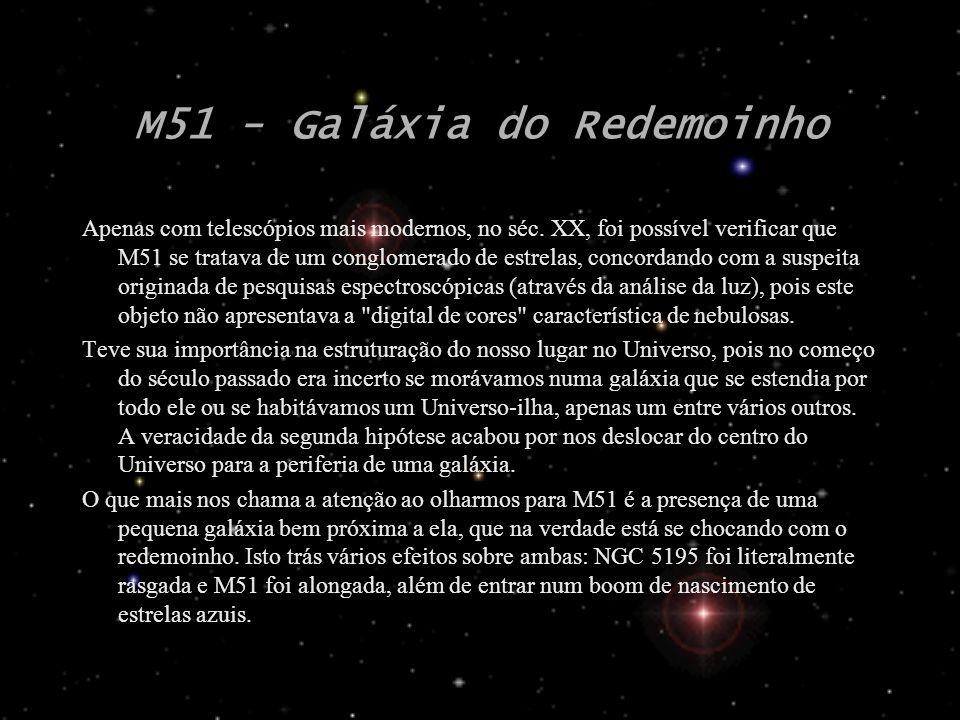 M51 - Galáxia do Redemoinho Apenas com telescópios mais modernos, no séc. XX, foi possível verificar que M51 se tratava de um conglomerado de estrelas