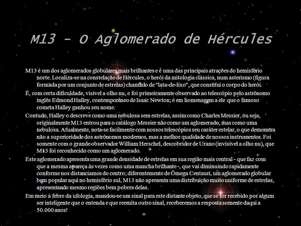 M13 - O Aglomerado de Hércules M13 é um dos aglomerados globulares mais brilhantes e é uma das principais atrações do hemisfério norte. Localiza-se na