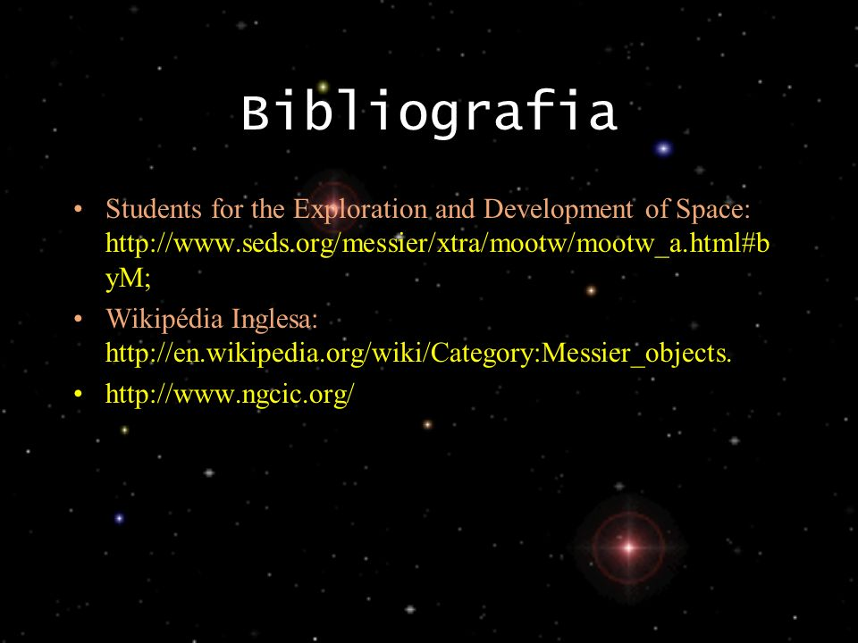 Bibliografia Students for the Exploration and Development of Space: http://www.seds.org/messier/xtra/mootw/mootw_a.html#b yM; Wikipédia Inglesa: http: