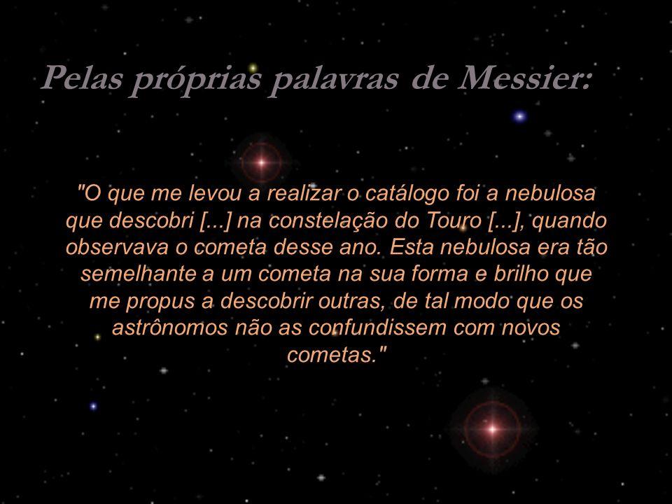 Pelas próprias palavras de Messier: O que me levou a realizar o catálogo foi a nebulosa que descobri [...] na constelação do Touro [...], quando observava o cometa desse ano.