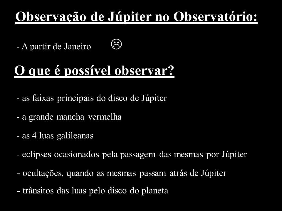 Observação de Júpiter no Observatório: - A partir de Janeiro O que é possível observar? - as faixas principais do disco de Júpiter - a grande mancha v