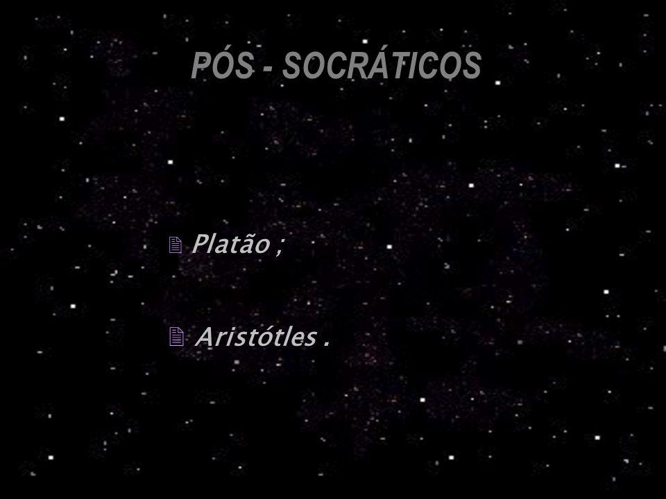 PÓS - SOCRÁTICOS 2 Platão ; 2 Aristótles.