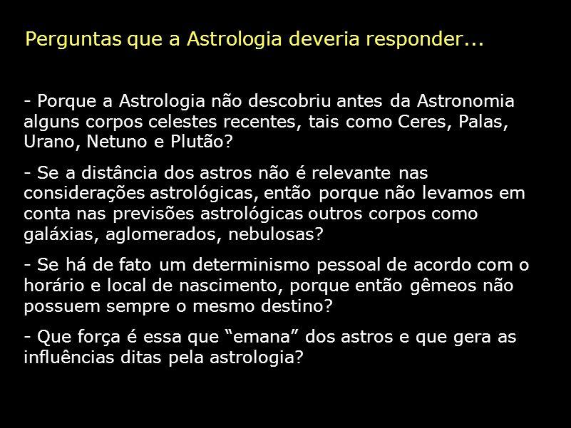 Perguntas que a Astrologia deveria responder... - Porque a Astrologia não descobriu antes da Astronomia alguns corpos celestes recentes, tais como Cer