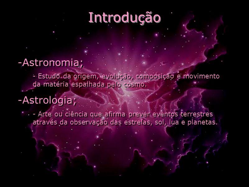 Introdução -Astronomia; - Estudo da origem, evolução, composição e movimento da matéria espalhada pelo cosmo. -Astrologia; - Arte ou ciência que afirm